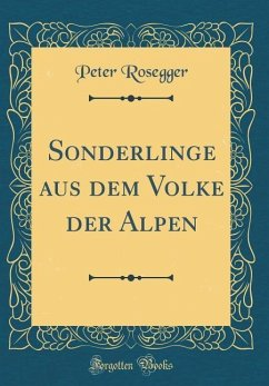 Sonderlinge aus dem Volke der Alpen (Classic Reprint)