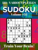 Sudoku 110+ Various Puzzles Volume 33: Train Your Brain!
