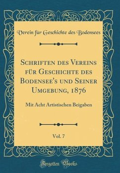 Schriften des Vereins für Geschichte des Bodensee's und Seiner Umgebung, 1876, Vol. 7