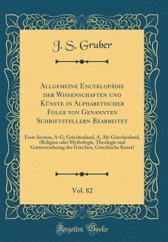 Allgemeine Encyklopädie der Wissenschaften und Künste in Alphabetischer Folge von Genannten Schriftstellern Bearbeitet, Vol. 82