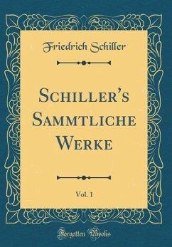 Schiller's Sammtliche Werke, Vol. 1 (Classic Reprint)