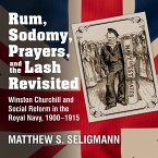 Rum, Sodomy, Prayers, and the Lash Revisited: Winston Churchill and Social Reform in the Royal Navy, 1900-1915