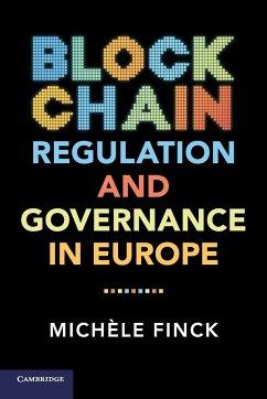 Blockchain Regulation and Governance in Europe - Finck, Miche le (Max-Planck-Institut fur Innovation und Wettbewerb,