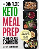 Keto Meal Prep: The Complete Ketogenic Meal Prep Cookbook for Beginners Save Time and Eat Healthier with Keto Meal Prep Recipes