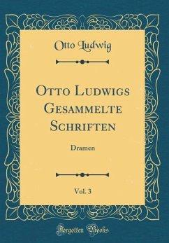 Otto Ludwigs Gesammelte Schriften, Vol. 3