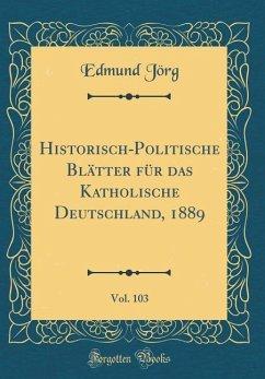 Historisch-Politische Blätter für das Katholische Deutschland, 1889, Vol. 103 (Classic Reprint)