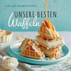 Unsere besten Waffeln (eBook, ePUB) - Pluppins, Benjamin; Pluppins, Theres