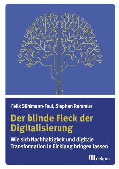 Der blinde Fleck der Digitalisierung (eBook, PDF) - Sühlmann-Faul, Felix; Rammler, Stephan