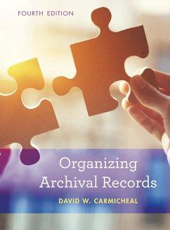 Organizing Archival Records (eBook, ePUB) - Carmicheal, David W.