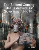 The Second Coming: Jesus Arrived But Government Hid Him (eBook, ePUB)