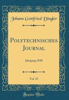 Polytechnisches Journal, Vol. 35 - Dingler, Johann Gottfried
