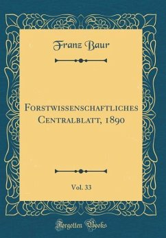 Forstwissenschaftliches Centralblatt, 1890, Vol. 33 (Classic Reprint)