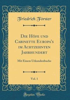 Die Höfe und Cabinette Europa's im Achtzehnten Jahrhundert, Vol. 1