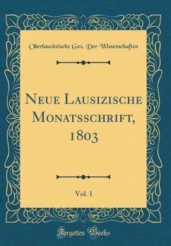 Neue Lausizische Monatsschrift, 1803, Vol. 1 (Classic Reprint)