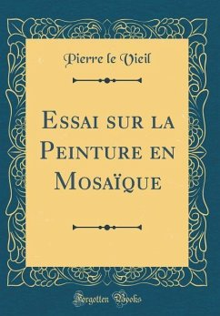 Essai sur la Peinture en Mosaïque (Classic Reprint)