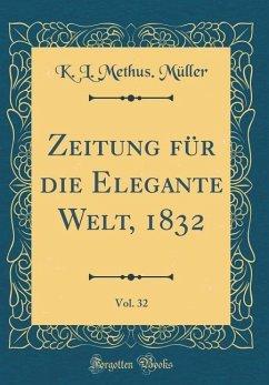 Zeitung für die Elegante Welt, 1832, Vol. 32 (Classic Reprint)