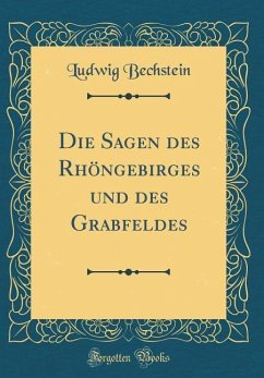 Die Sagen des Rhöngebirges und des Grabfeldes (Classic Reprint)