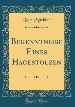 Bekenntnisse Eines Hagestolzen (Classic Reprint)