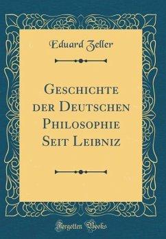Geschichte der Deutschen Philosophie Seit Leibniz (Classic Reprint)