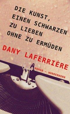 Die Kunst, einen Schwarzen zu lieben ohne zu ermüden (Mängelexemplar) - Laferrière, Dany