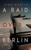 A Raid Over Berlin (eBook, ePUB)