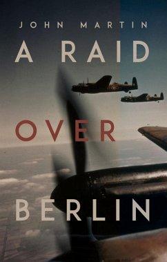 A Raid Over Berlin (eBook, ePUB) - Martin, John