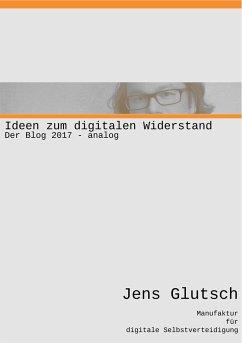 Ideen zum digitalen Widerstand - Glutsch, Jens