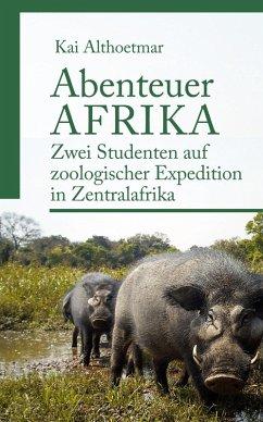 Abenteuer Afrika (eBook, ePUB) - Althoetmar, Kai
