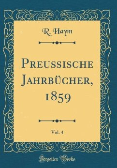 Preußische Jahrbücher, 1859, Vol. 4 (Classic Reprint)