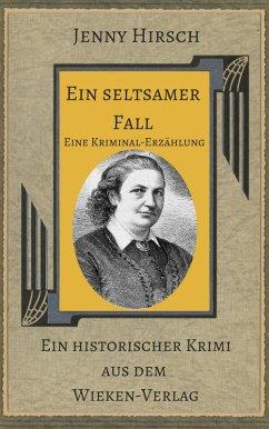 Ein seltsamer Fall. Kommentierte Ausgabe des Krimis von Jenny Hirsch (eBook, ePUB) - Sevecke-Pohlen, Martina