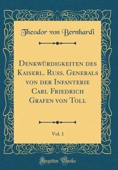 Denkwürdigkeiten des Kaiserl. Russ. Generals von der Infanterie Carl Friedrich Grafen von Toll, Vol. 1 (Classic Reprint)
