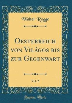 Oesterreich von Világos bis zur Gegenwart, Vol. 2 (Classic Reprint)
