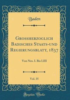 Großherzoglich Badisches Staats-und Regierungsblatt, 1837, Vol. 35