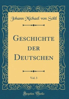 Geschichte der Deutschen, Vol. 3 (Classic Reprint)