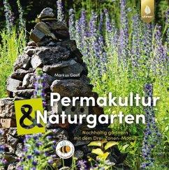 Permakultur und Naturgarten (eBook, PDF) - Gastl, Markus