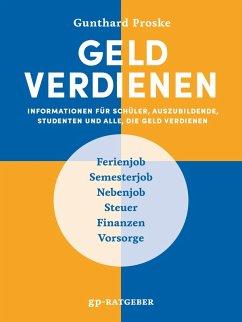 Geldverdienen Informationen für Schüler, Auszubildende, Studenten und alle, die Geld verdienen (eBook, ePUB)