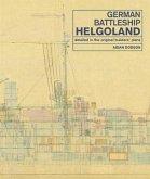 German Battleship Helgoland: Detailed in the Original Builders' Plans