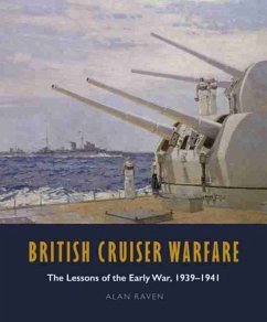 British Cruiser Warfare: The Lessons of the Early War 1939-1941 - Raven, Alan