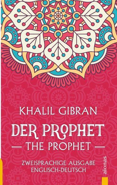 Der Prophet / The Prophet. Khalil Gibran. Zweisprachige