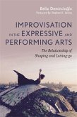 Improvisation in the Expressive and Performing Arts: The Relationship Between Shaping and Letting-Go