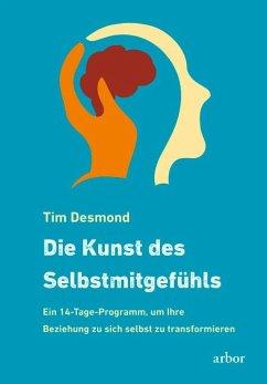 Die Kunst des Selbstmitgefühls - Desmond, Tim