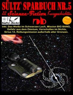 Sültz' Sparbuch Nr.5 - 22 Science Fiction Kurzgeschichten