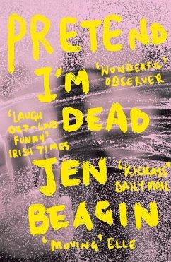 Pretend I'm Dead - Beagin, Jen
