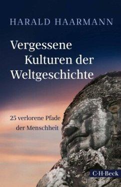 Vergessene Kulturen der Weltgeschichte - Haarmann, Harald