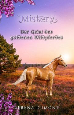 Der Geist des goldenen Wildpferdes (eBook, ePUB) - Dumónt, Serena