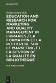 Education and Research for Marketing and Quality Management in Libraries / La formation et la recherche sur le marketing et la gestion de la qualité en bibliothèque (eBook, PDF)