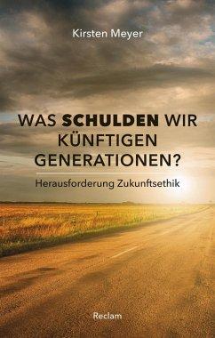 Was schulden wir künftigen Generationen? Herausforderung Zukunftsethik (eBook, ePUB) - Meyer, Kirsten