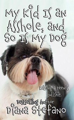 My Kid Is an Asshole and So Is My Dog (eBook, e...