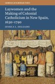 Laywomen and the Making of Colonial Catholicism in New Spain, 1630-1790 (eBook, ePUB)