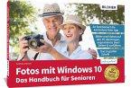 Fotos mit Windows 10 - Das Handbuch für Senioren: Fotos und Videos bearbeiten und organisieren